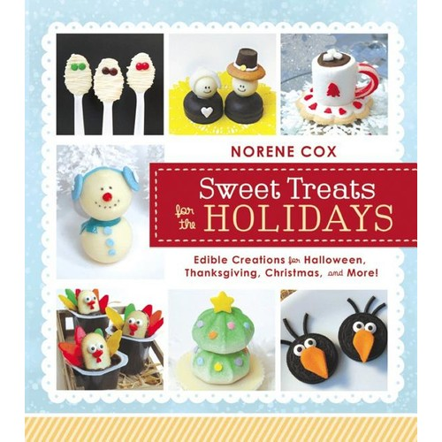 Sweet Treats for the Holidays: Edible Creations for Halloween, Thanksgiving, Christmas, and More!