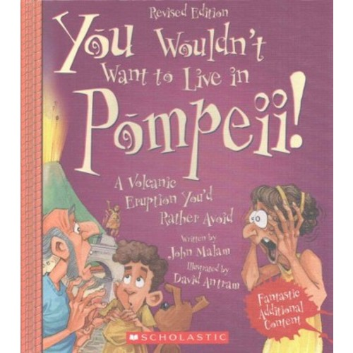 You Wouldn't Want to Live in Pompeii! (Revised) (Library) (John Malam)
