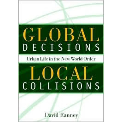 Global Decisions, Local Collisions: Urban Life in the New World Order / Edition 1
