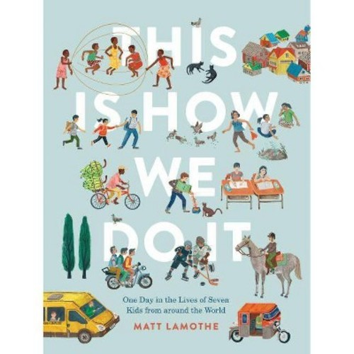 This Is How We Do It : One Day in the Lives of Seven Kids from Around the World (School And Library)