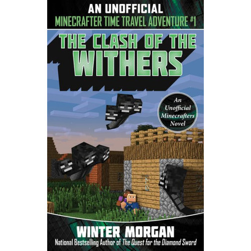 The Clash of the Withers: An Unofficial Minecrafter's Time Travel Adventure, Book 1