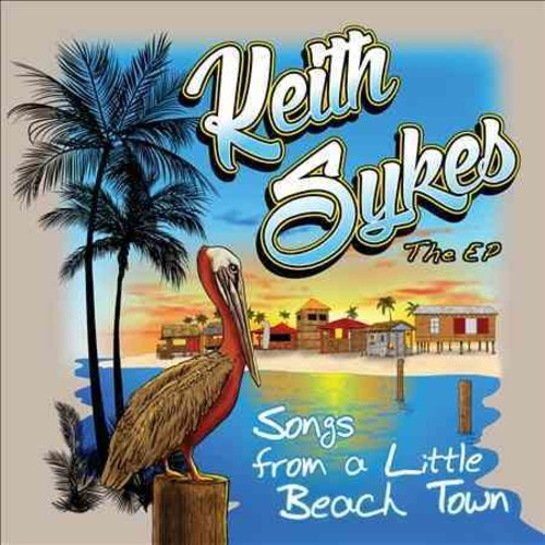 Keith Sykes - Songs from a Little Beach Town: The EP