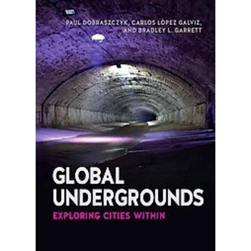 Global Undergrounds: Exploring Cities Within (Paperback)
