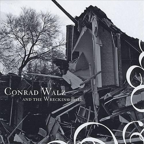 Conrad Walz and the Wrecking Ball [CD]
