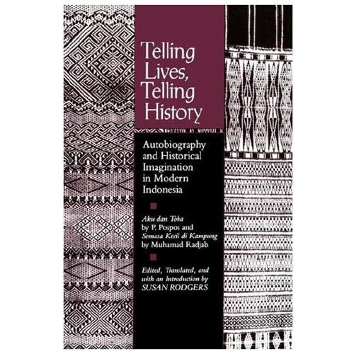 Telling Lives, Telling History Autobiography and Historical Imagination in Modern Indonesia