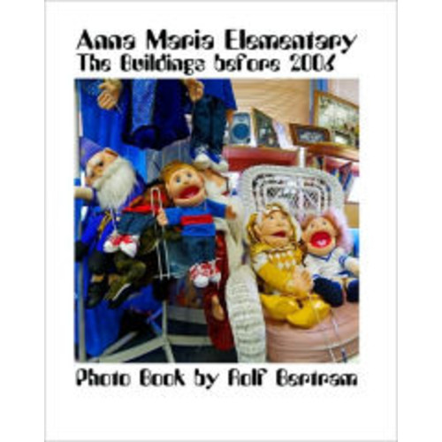 Anna Maria Elementary: The Old Buildings Before 2006 - A Photo Book