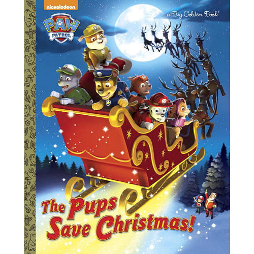 The Pups Save Christmas!: Paw Patrol - A Big Golden Book
