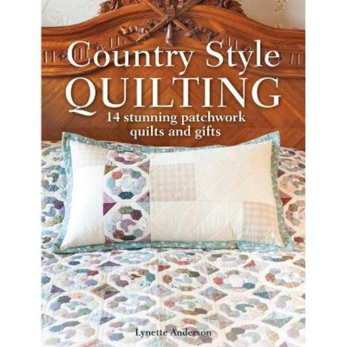 Country Style Quilting: 14 Stunning Patchwork Quilts and Gifts (Paperback)