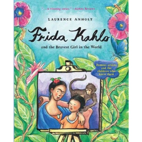 Frida Kahlo and the Bravest Girl in the World : Famous Artists and the Children Who Knew Them (School