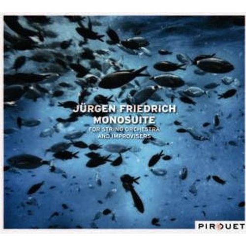 Jrgen Friedrich: Monosuite for Strong Orchestra and Improvisers [CD]