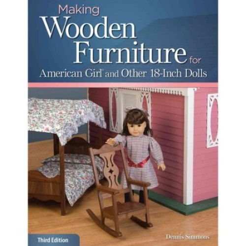 Making Wooden Furniture for American Girl and Other 18-Inch Dolls, 3rd Edition