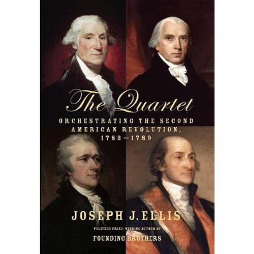 Quartet : Orchestrating the Second American Revolution, 1783-1789 (Hardcover) (Joseph J. Ellis)