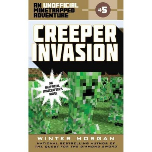 Creeper Invasion : An Unofficial Minetrapped Adventure (Paperback) (Winter Morgan)