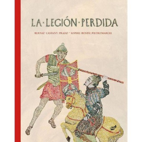 La-legion-perdida / The Lost Legion (Hardcover) (Bernat Castany Prado)