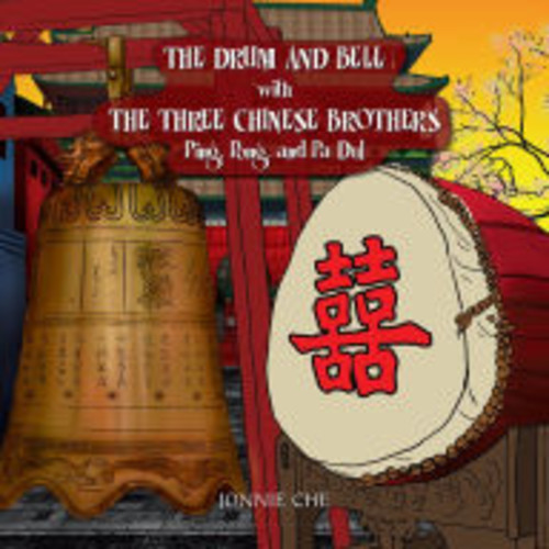 THE DRUM AND BELL with THE THREE CHINESE BROTHERS: Ping, Pong, and Pa Dul