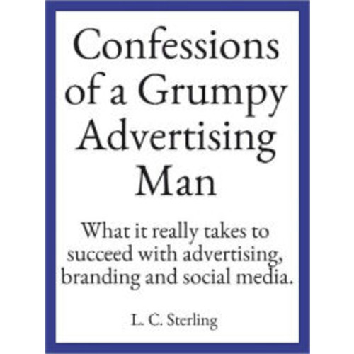 Confessions of a Grumpy Advertising Man