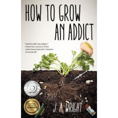 How to Grow an Addict: A Novel