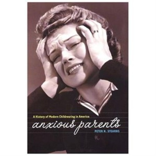 Anxious Parents : A History of Modern Childrearing in America (Hardcover)