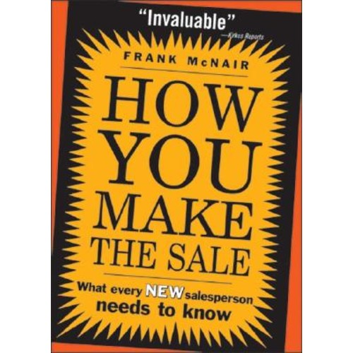 How You Make the Sale: What Every New Salesperson Needs to Know
