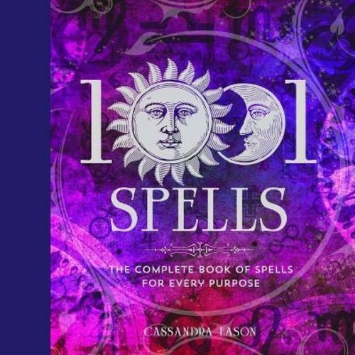 1001 Spells : The Complete Book of Spells for Every Purpose