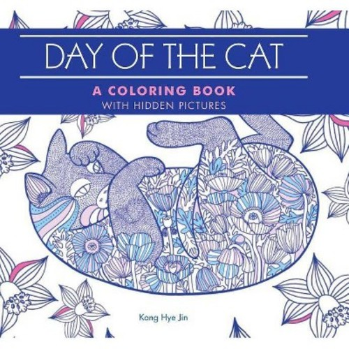 Day of the Cat Adult Coloring Book: A Coloring Book With Hidden Pictures