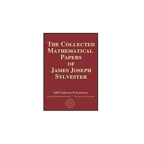 The Collected Mathematical Papers of James Joseph Sylvester Sylvester, James Joseph