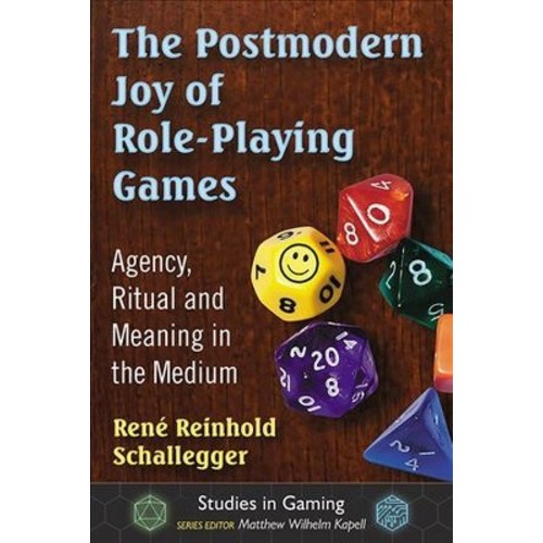 Postmodern Joy of Role-playing Games : Agency, Ritual and Meaning in the Medium (Paperback) (Renu00e9