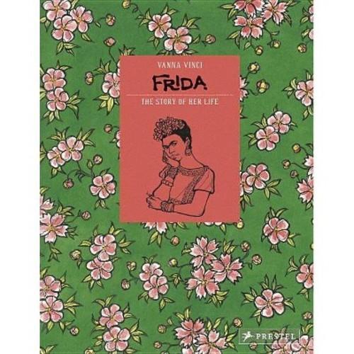 Frida Kahlo : The Story of Her Life (Hardcover) (Vanna Vinci)