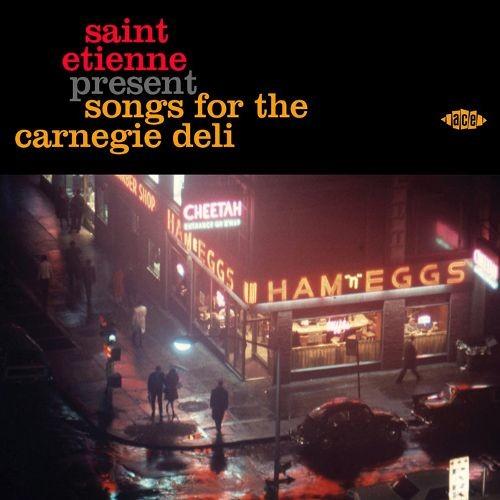 Saint Etienne Present: Songs for the Carnegie Deli [CD]