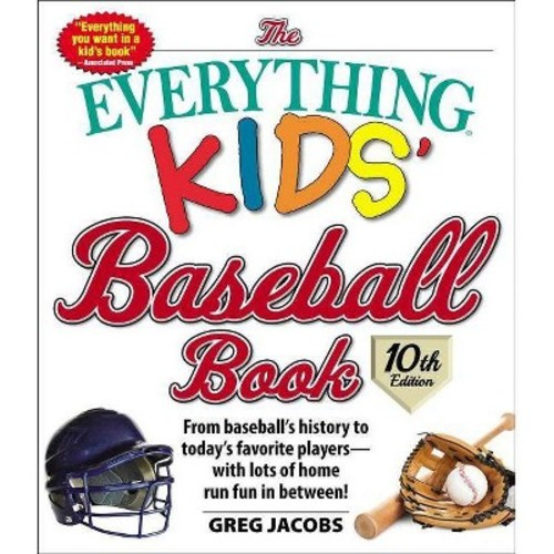 Everything Kids Baseball Book : From Baseballs History to Todays Favorite Players