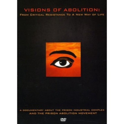 Visions of Abolition: From Critical Resistance to a New Way of Life [DVD]