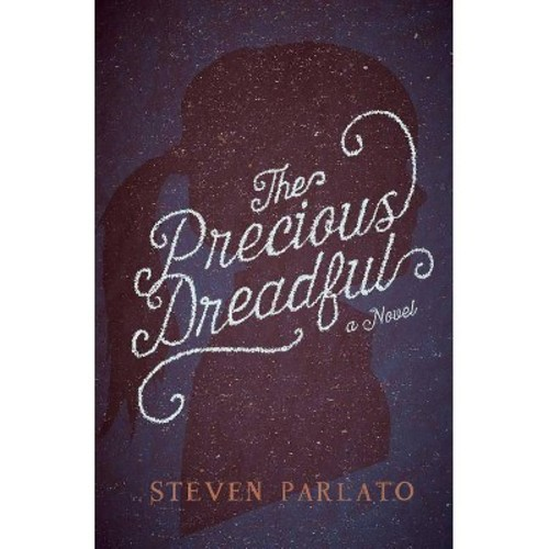 Precious Dreadful (Hardcover) (Steven Parlato)