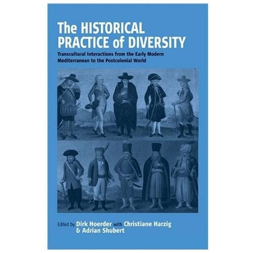 The Historical Practice in Diversity : Transcultural Interactions from the Early Modern Mediterranean World to the Postcolonial World (Hardcover)