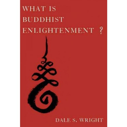 What Is Buddhist Enlightenment? (Hardcover) (Dale S. Wright)