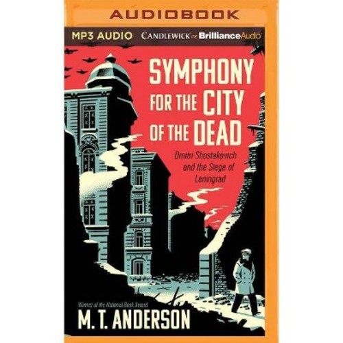 Symphony for the City of the Dead : Dmitri Shostakovich and the Siege of Leningrad (MP3-CD) (M. T.