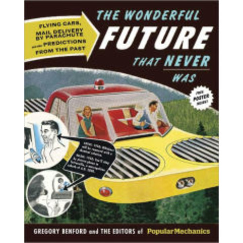 The Wonderful Future That Never Was: Flying Cars, Mail Delivery by Parachute, and Other Predictions from the Past (PagePerfect NOOK Book)