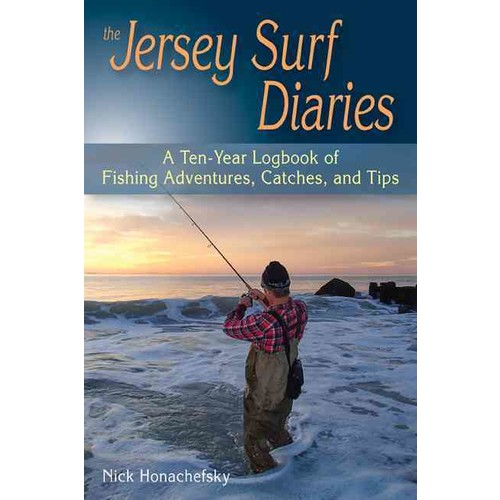 The Jersey Surf Diaries: A Ten-Year Logbook of Fishing Adventures, Catches, and Tips (Paperback)