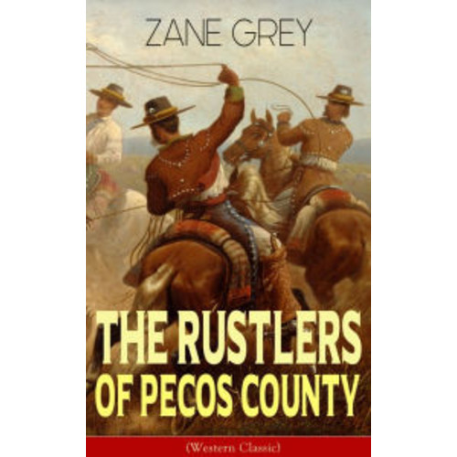 The Rustlers of Pecos County (Western Classic): Wild West Adventure