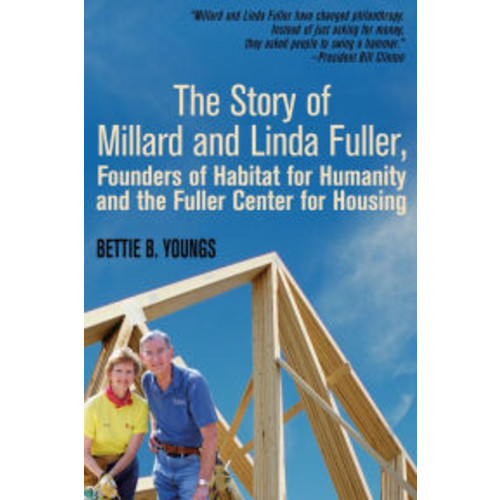 The Story of Millard and Linda Fuller, Founders for Habitat of Habitat for Humanity and the Fuller Center for Housing