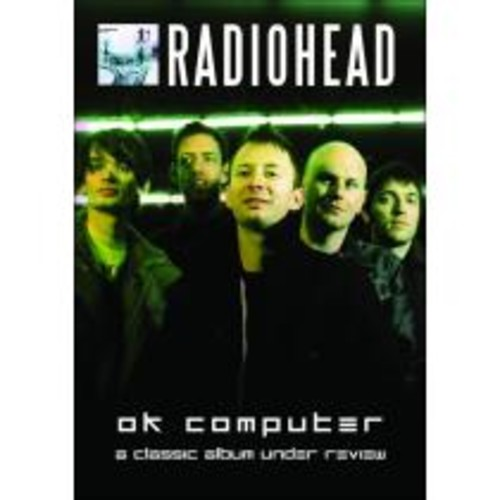 Classic Album Under Review: Radiohead - OK Computer [DVD] [2006]