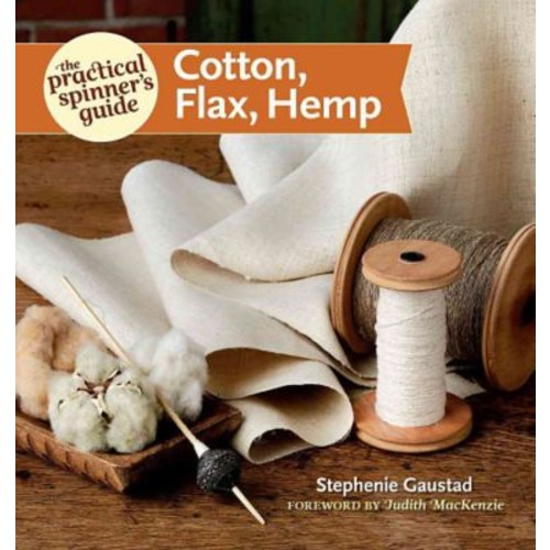 The Practical Spinner's Guide - Cotton, Flax, Hemp (Practical Spinner's Guides)