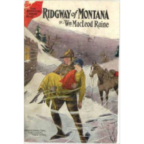 Ridgway Of Montana: A Story of To-day, in which the Hero is also the Villain! A Western/Romance Classic By William MacLeod Raine!