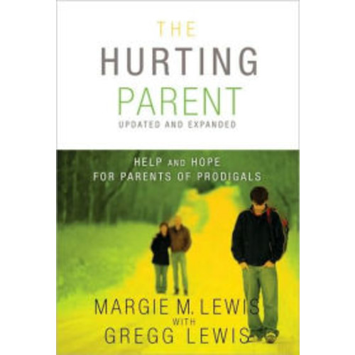 The Hurting Parent: Help and Hope for Parents of Prodigals