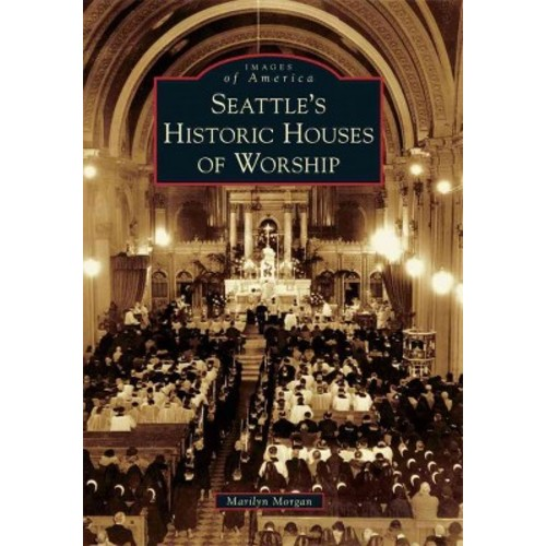 Seattle's Historic Houses of Worship (Paperback) (Marilyn Morgan)