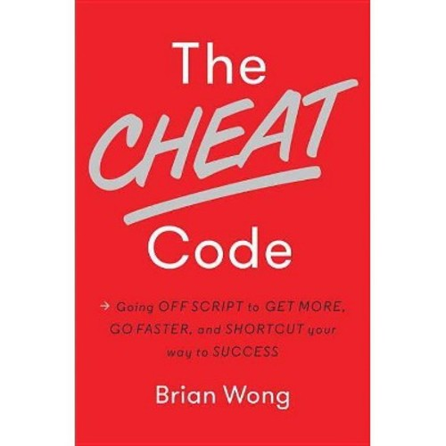 The Cheat Code: Going Off Script to Get More, Go Faster, and Shortcut Your Way to Success (Hardcover)