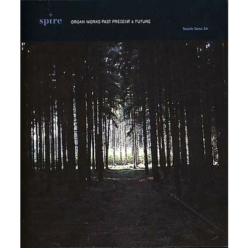 Spire: Organ Works Past Present & Future [CD]