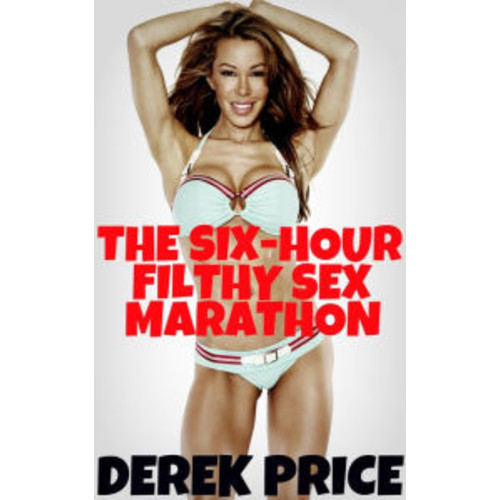 The Six Hour Filthy Sex Marathon