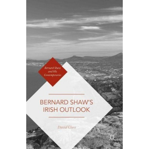 Bernard Shaw's Irish Outlook (Hardcover) (David Clare)