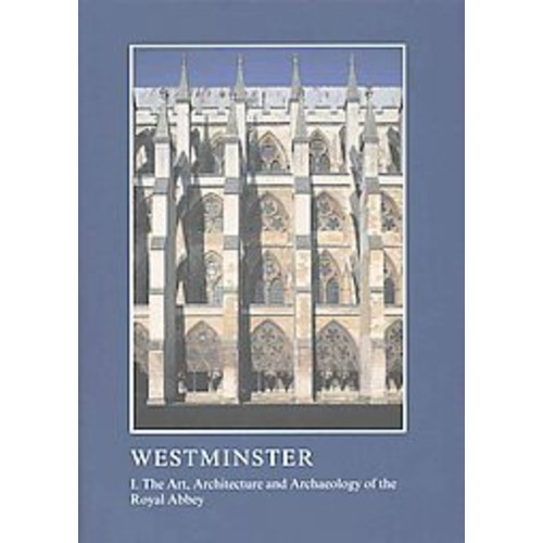Westminster : The Art, Architecture and Archaeology of the Royal Palace (Hardcover)