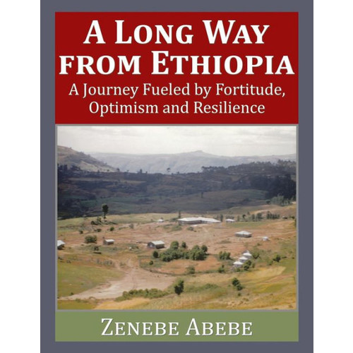 A Long Way from Ethiopia: A Journey Fueled by Fortitude, Optimism and Resilience